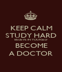 KEEP CALM STUDY HARD BELIEVE IN YOURSELF BECOME A DOCTOR - Personalised Poster A1 size