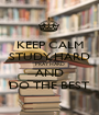 KEEP CALM STUDY HARD PRAY HARD AND DO THE BEST - Personalised Poster A1 size