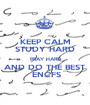 KEEP CALM STUDY HARD PRAY HARD AND DO THE BEST  ENCFS - Personalised Poster A1 size