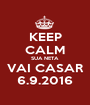 KEEP CALM SUA NETA  VAI CASAR 6.9.2016 - Personalised Poster A1 size