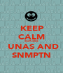 KEEP CALM SUKSES   UNAS AND SNMPTN - Personalised Poster A1 size