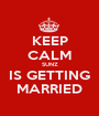 KEEP CALM SUNZ IS GETTING MARRIED - Personalised Poster A1 size