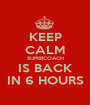 KEEP CALM SUPERCOACH IS BACK IN 6 HOURS - Personalised Poster A1 size