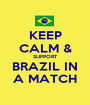 KEEP CALM & SUPPORT BRAZIL IN A MATCH - Personalised Poster A1 size