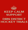 KEEP CALM SUPPORT  DBN DISTRICT HOCKEY TRIALS - Personalised Poster A1 size