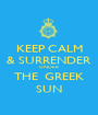 KEEP CALM & SURRENDER UNDER THE  GREEK SUN - Personalised Poster A1 size