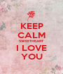 KEEP CALM SWEETHEART I LOVE YOU - Personalised Poster A1 size