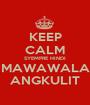 KEEP CALM SYEMPRE HINDI  MAWAWALA  ANGKULIT - Personalised Poster A1 size
