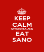 KEEP CALM SYRIZONIA AND EAT SANO - Personalised Poster A1 size