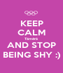 KEEP CALM Tämërä  AND STOP BEING SHY :) - Personalised Poster A1 size