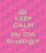 KEEP CALM !t$ My 17th B!rt#D@Y - Personalised Poster A1 size