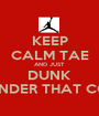 KEEP CALM TAE AND JUST DUNK ON EVER DEFENDER THAT COMES YO WAY - Personalised Poster A1 size