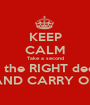 KEEP CALM Take a second Make the RIGHT decision AND CARRY ON - Personalised Poster A1 size