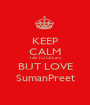 KEEP CALM Talk TO Others BUT LOVE SumanPreet - Personalised Poster A1 size