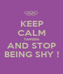 KEEP CALM TAMERA AND STOP BEING SHY ! - Personalised Poster A1 size