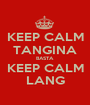 KEEP CALM TANGINA BASTA KEEP CALM LANG - Personalised Poster A1 size
