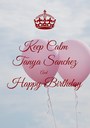 Keep Calm Tanya Sanchez And Happy Birthday  - Personalised Poster A1 size