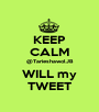 KEEP CALM @TarieshawolJB WILL my TWEET - Personalised Poster A1 size