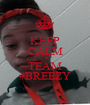 KEEP CALM    & TEAM #BREEZY - Personalised Poster A1 size