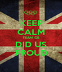 KEEP CALM TEAM GB DID US PROUD - Personalised Poster A1 size