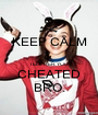 KEEP CALM &  TELL HER YOU CHEATED BRO. - Personalised Poster A1 size