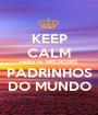 KEEP CALM tenho os MELHORES PADRINHOS DO MUNDO - Personalised Poster A1 size