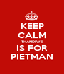 KEEP CALM THANDIWE IS FOR PIETMAN - Personalised Poster A1 size