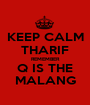 KEEP CALM THARIF REMEMBER Q IS THE MALANG - Personalised Poster A1 size