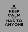KEEP CALM THAT HAS TO ANYONE - Personalised Poster A1 size