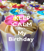 KEEP CALM That's  My Birthday  - Personalised Poster A1 size