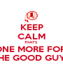 KEEP CALM THAT'S  ONE MORE FOR  THE GOOD GUYS - Personalised Poster A1 size