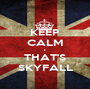 KEEP CALM • THAT'S SKYFALL - Personalised Poster A1 size