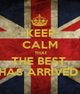 KEEP CALM  THAT THE BEST  HAS ARRIVED  - Personalised Poster A1 size