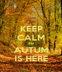 KEEP CALM the AUTUM IS HERE - Personalised Poster A1 size