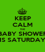 KEEP CALM THE BABY SHOWER IS SATURDAY - Personalised Poster A1 size