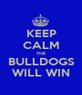 KEEP CALM THE BULLDOGS WILL WIN - Personalised Poster A1 size