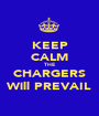 KEEP CALM THE CHARGERS Will PREVAIL - Personalised Poster A1 size