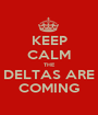 KEEP CALM THE DELTAS ARE COMING - Personalised Poster A1 size