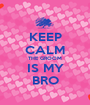 KEEP CALM THE GROOM IS MY BRO - Personalised Poster A1 size