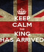 KEEP CALM THE KING HAS ARRIVED - Personalised Poster A1 size