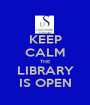 KEEP CALM THE LIBRARY IS OPEN - Personalised Poster A1 size