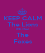 KEEP CALM The Lions Will Maul The Foxes - Personalised Poster A1 size