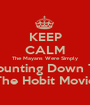 KEEP CALM The Mayans Were Simply Counting Down To The Hobit Movie - Personalised Poster A1 size