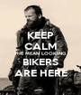KEEP CALM THE MEAN LOOKING BIKERS ARE HERE - Personalised Poster A1 size