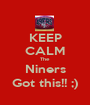 KEEP CALM The Niners Got this!! ;) - Personalised Poster A1 size