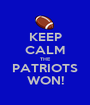 KEEP CALM THE PATRIOTS WON! - Personalised Poster A1 size