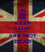 KEEP CALM  THE PONDS ARE NOT DEAD - Personalised Poster A1 size