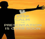KEEP CALM THE PRESENTATION IS OVER SOON - Personalised Poster A1 size