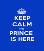 KEEP CALM THE  PRINCE  IS HERE - Personalised Poster A1 size