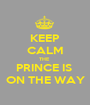 KEEP CALM THE  PRINCE IS  ON THE WAY - Personalised Poster A1 size